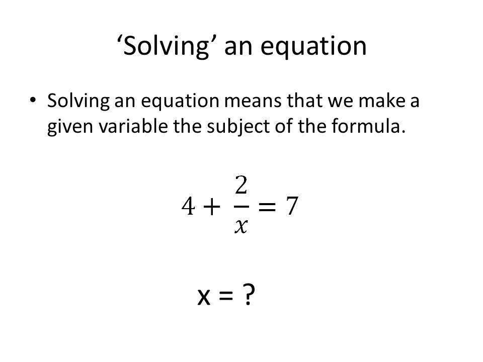 x = 'Solving' an equation