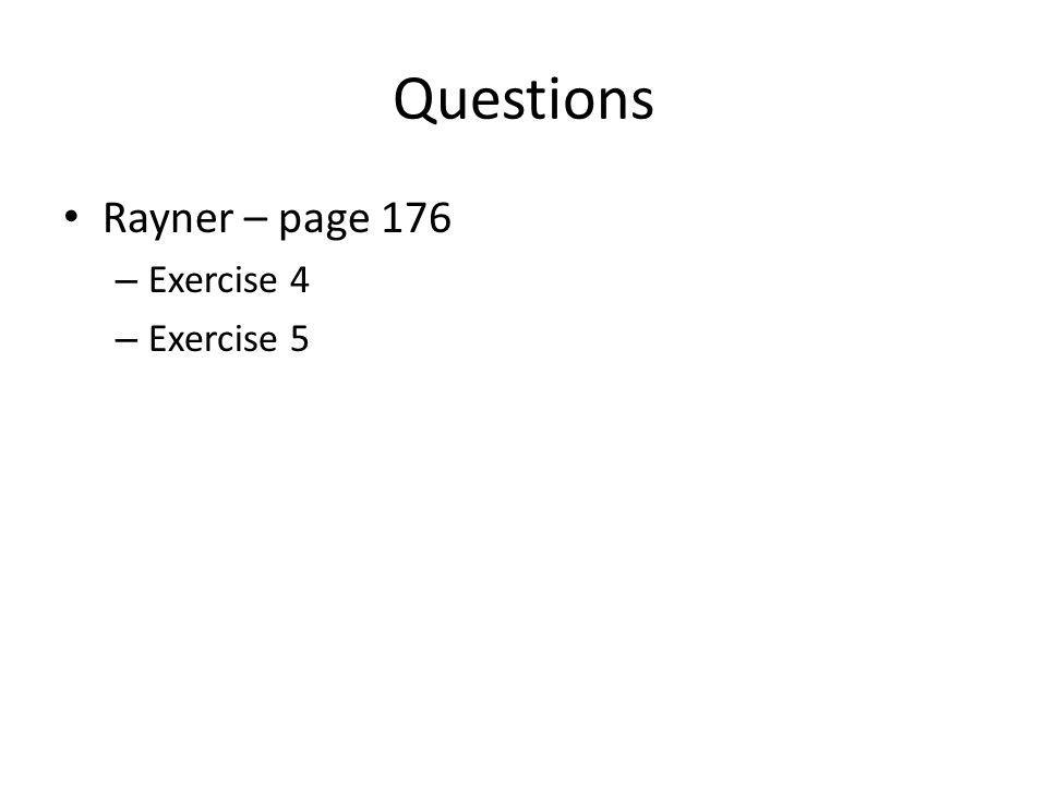 Questions Rayner – page 176 Exercise 4 Exercise 5