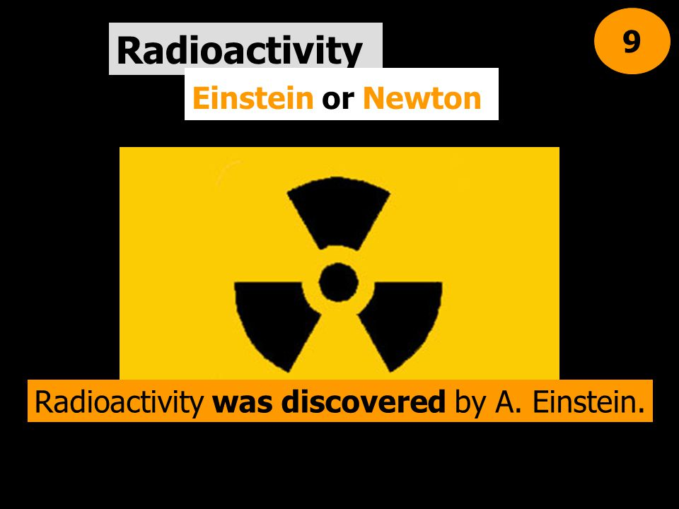 Radioactivity was discovered by A. Einstein.
