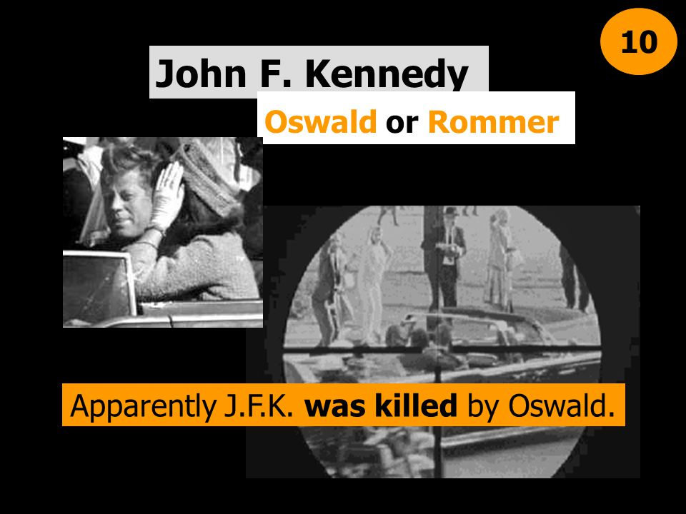 Apparently J.F.K. was killed by Oswald.