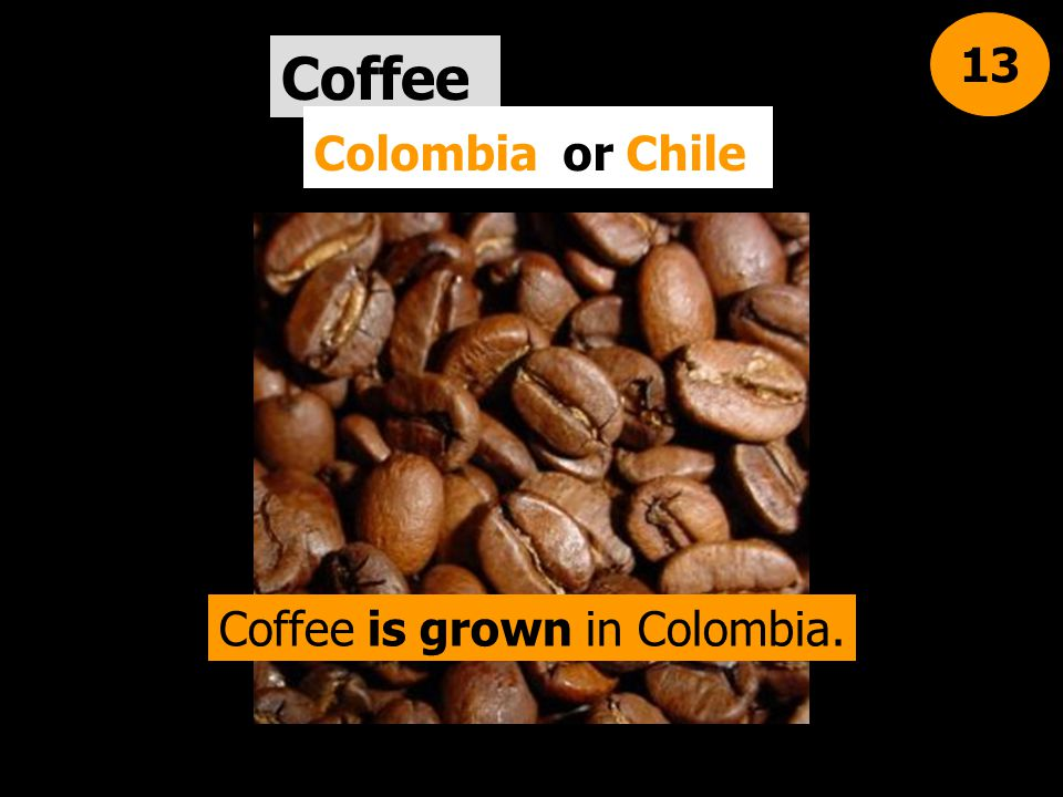 Coffee is grown in Colombia.