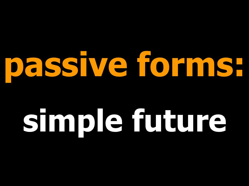 passive forms: simple future