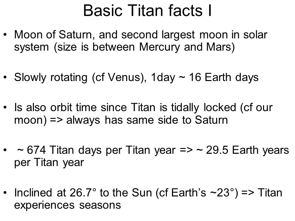Basic Titan facts I Moon of Saturn, and second largest moon in solar system (size is between Mercury and Mars)