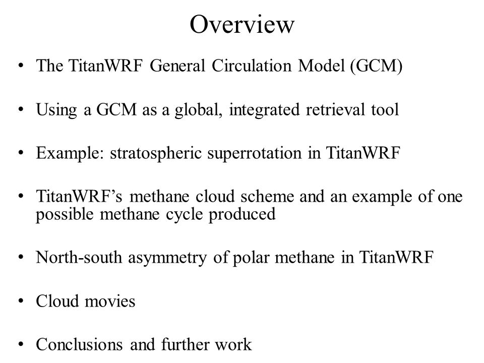 Overview The TitanWRF General Circulation Model (GCM)