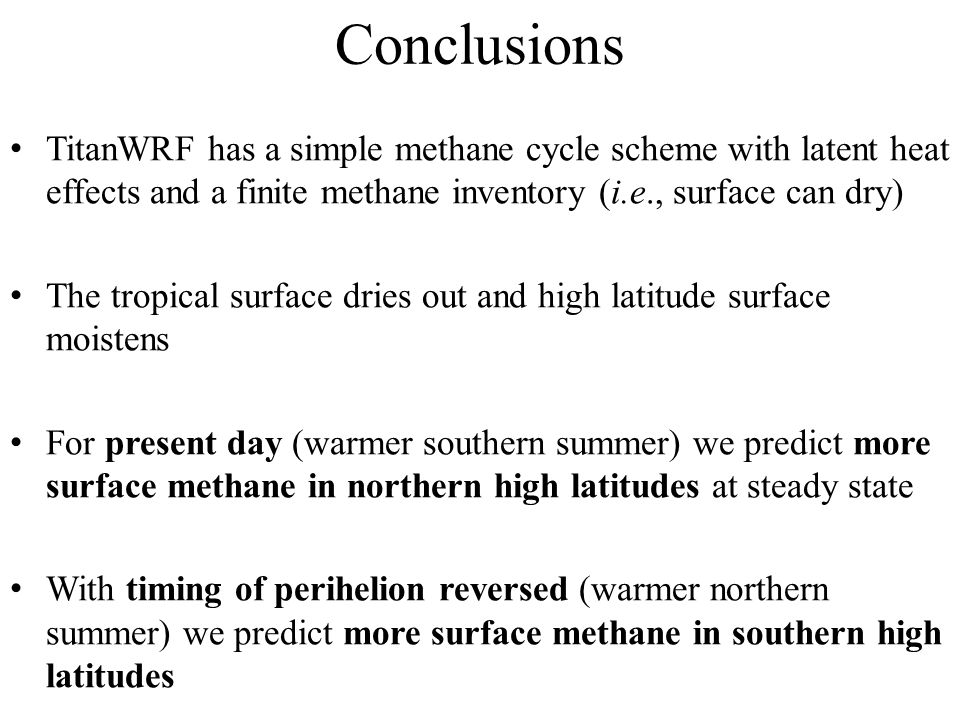 Conclusions TitanWRF has a simple methane cycle scheme with latent heat effects and a finite methane inventory (i.e., surface can dry)