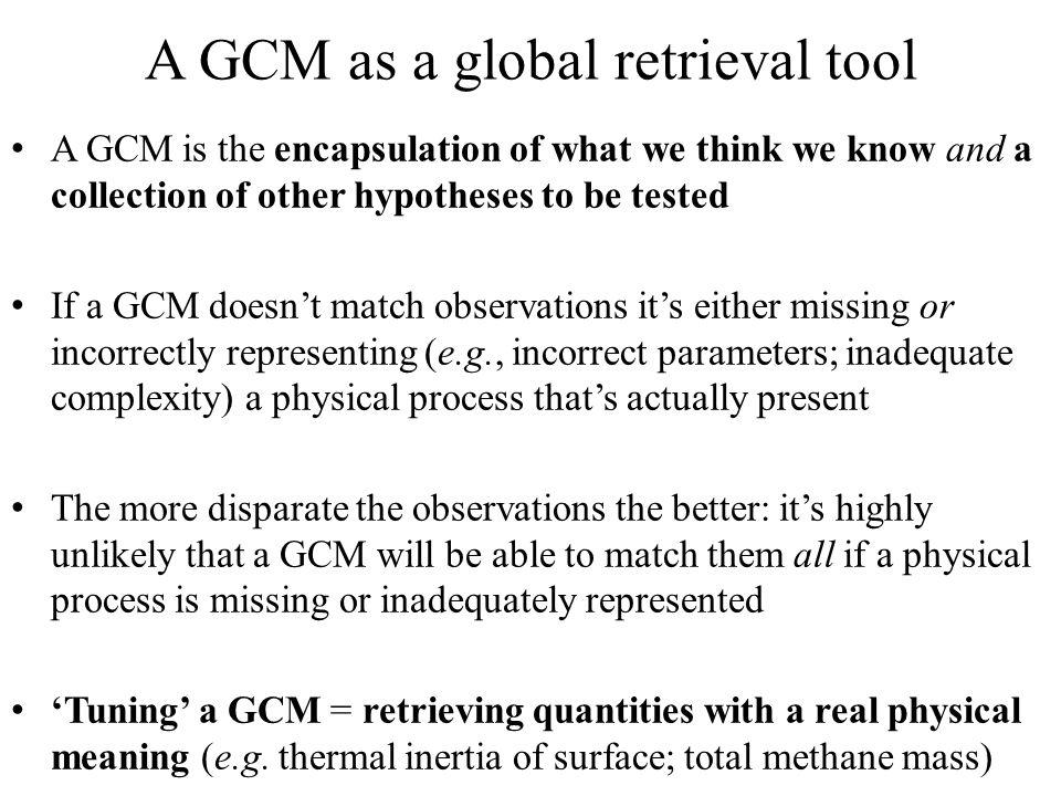 A GCM as a global retrieval tool