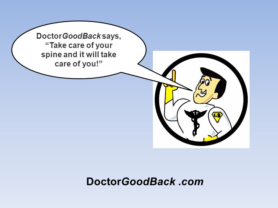 DoctorGoodBack says, Take care of your spine and it will take care of you!
