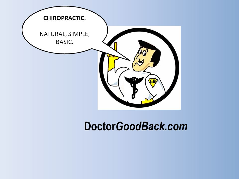CHIROPRACTIC. NATURAL, SIMPLE, BASIC. DoctorGoodBack.com