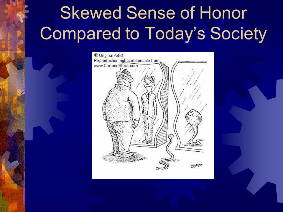 Skewed Sense of Honor Compared to Today's Society