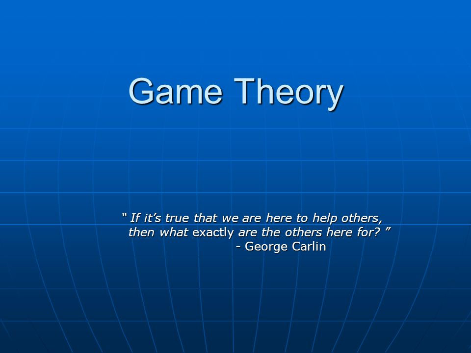 Game Theory If it's true that we are here to help others,