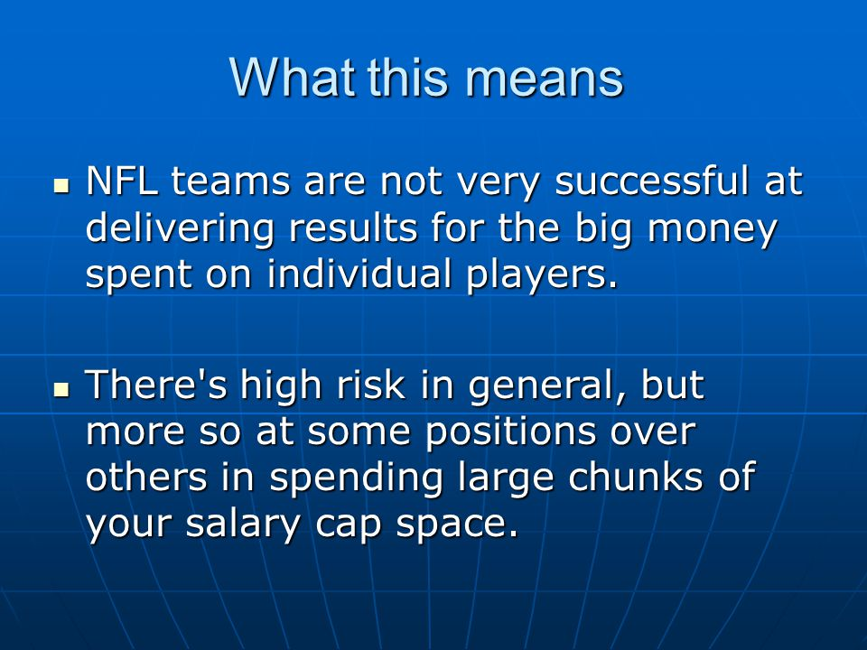 What this means NFL teams are not very successful at delivering results for the big money spent on individual players.