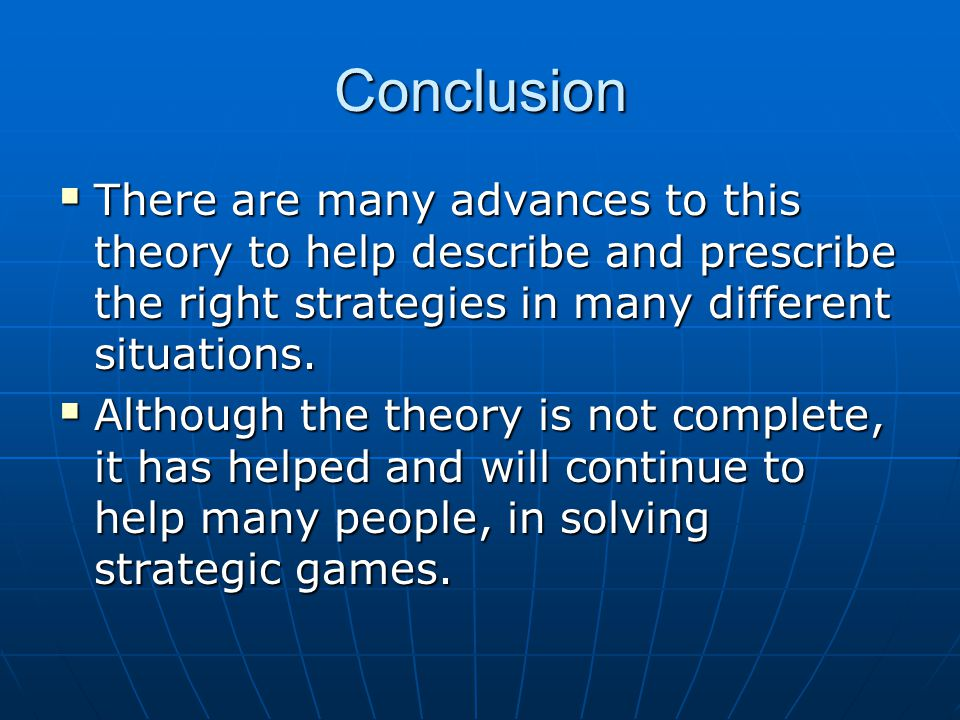 Conclusion There are many advances to this theory to help describe and prescribe the right strategies in many different situations.