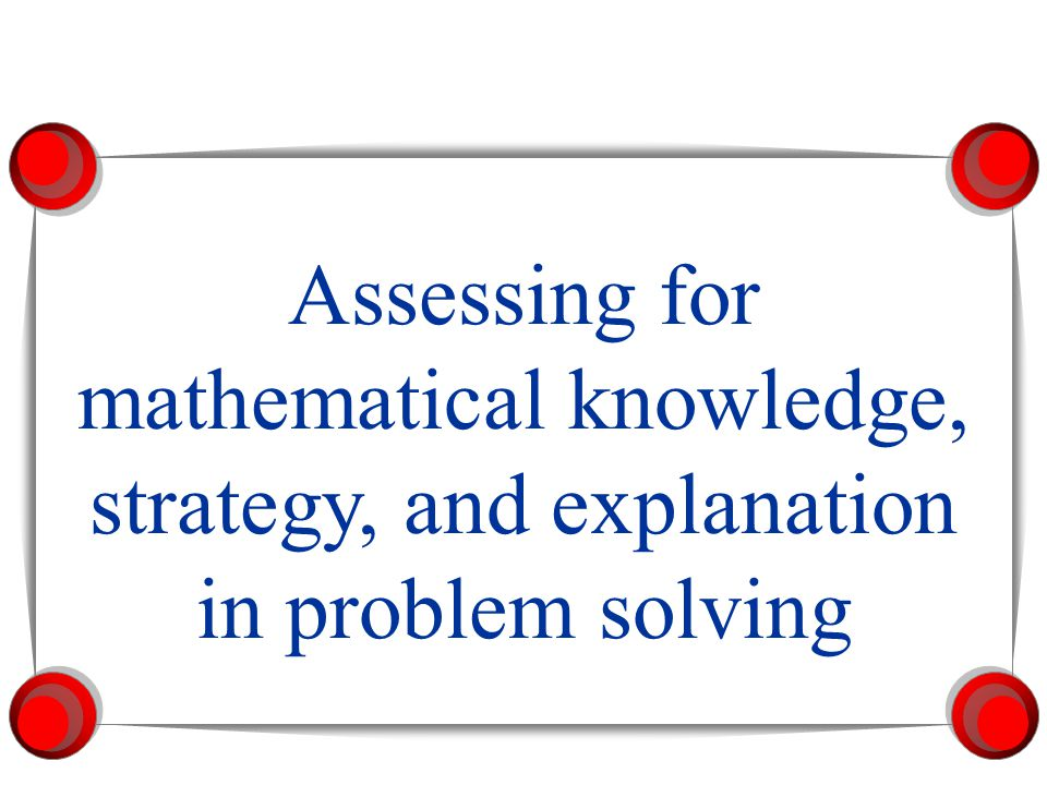 Assessing for mathematical knowledge, strategy, and explanation in problem solving