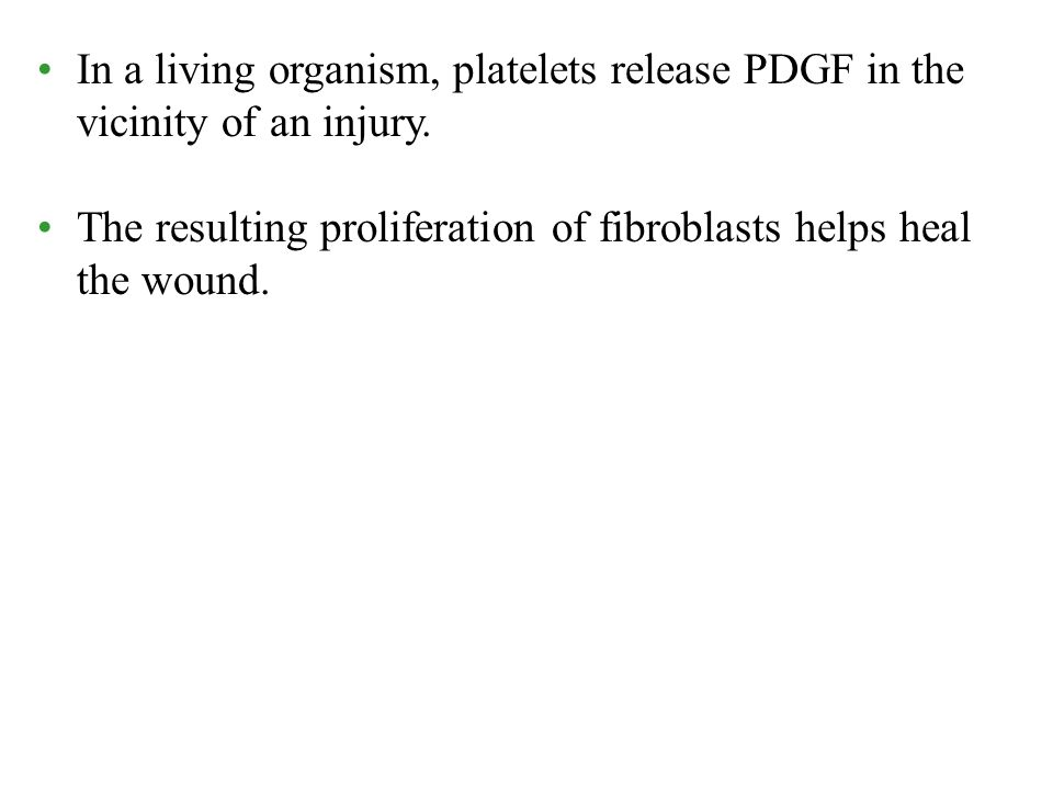 In a living organism, platelets release PDGF in the vicinity of an injury.