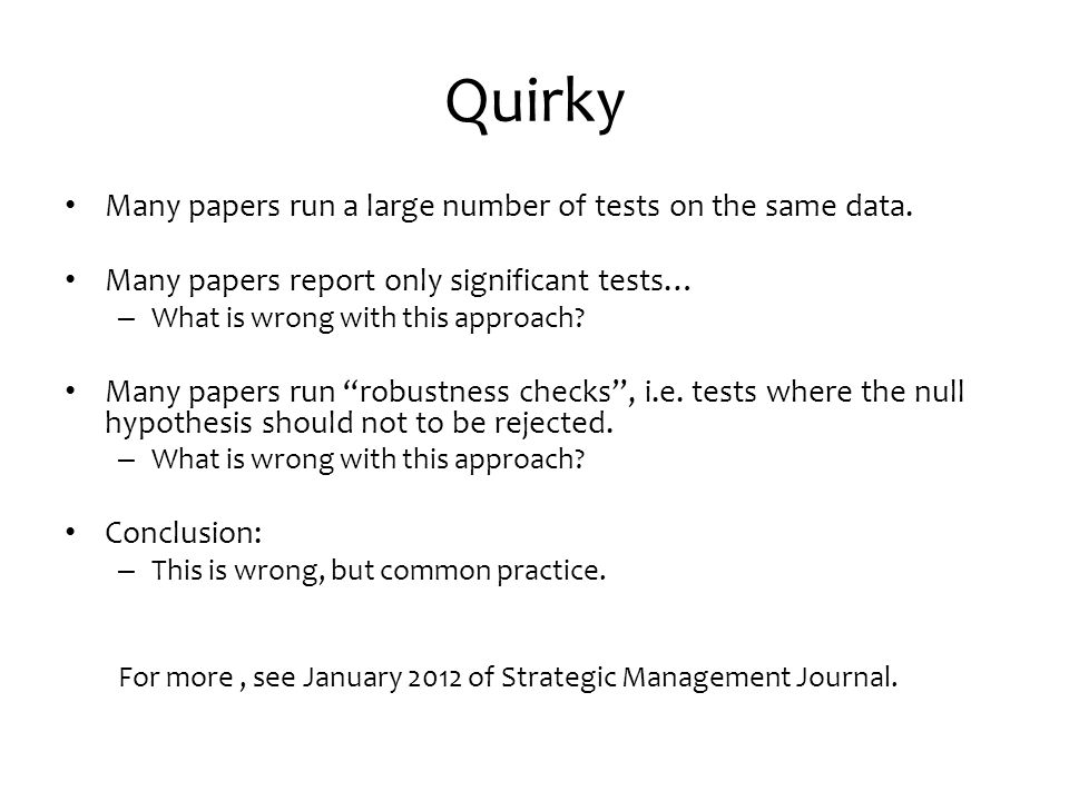 Quirky Many papers run a large number of tests on the same data.
