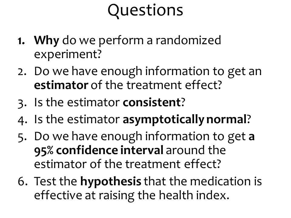 Questions Why do we perform a randomized experiment