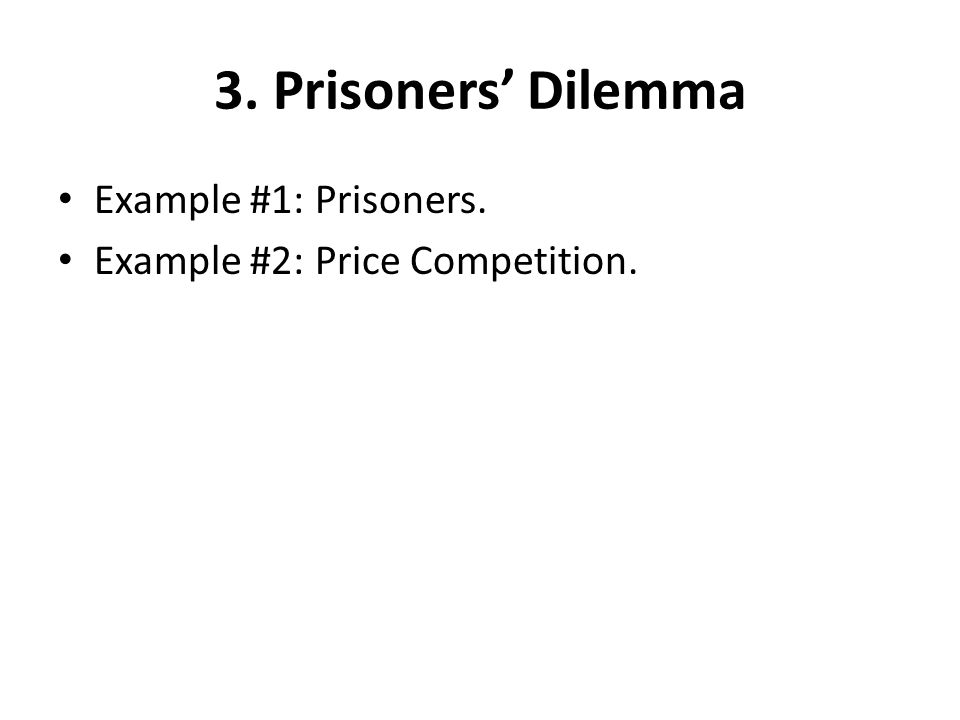3. Prisoners' Dilemma Example #1: Prisoners.