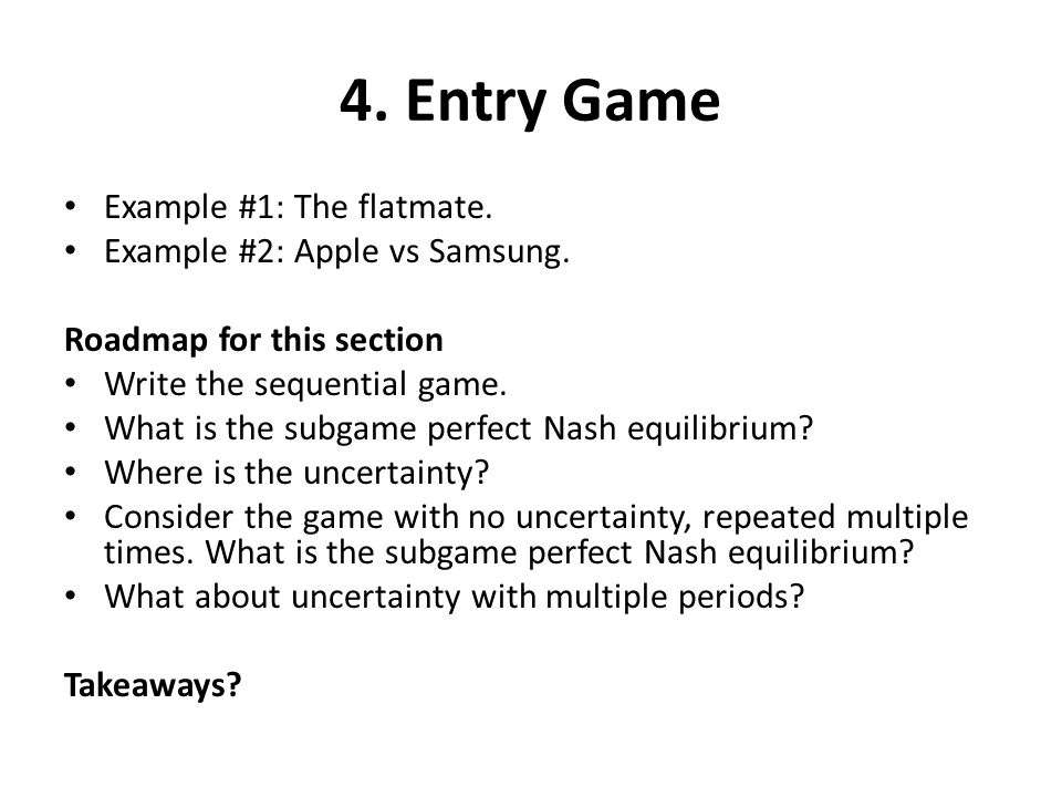 4. Entry Game Example #1: The flatmate. Example #2: Apple vs Samsung.