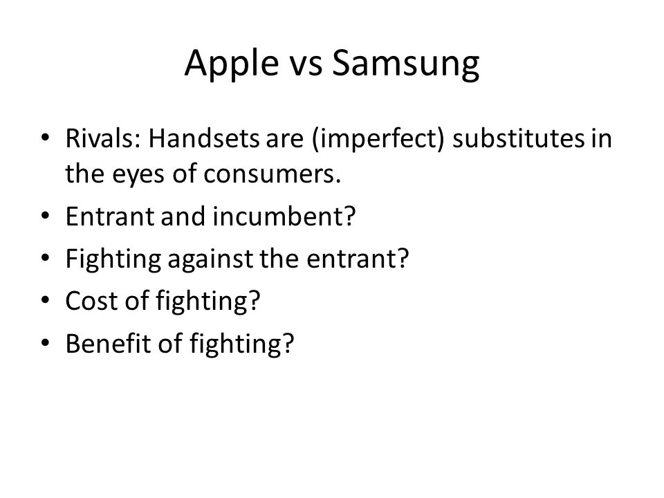 Apple vs Samsung Rivals: Handsets are (imperfect) substitutes in the eyes of consumers. Entrant and incumbent