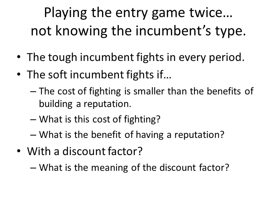 Playing the entry game twice… not knowing the incumbent's type.
