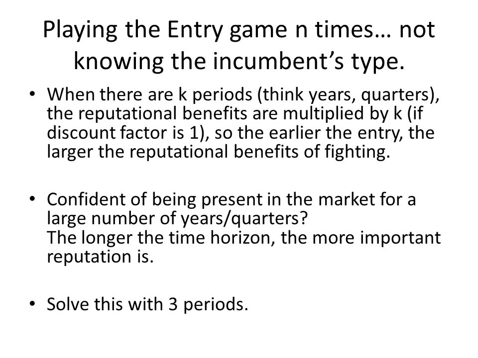Playing the Entry game n times… not knowing the incumbent's type.