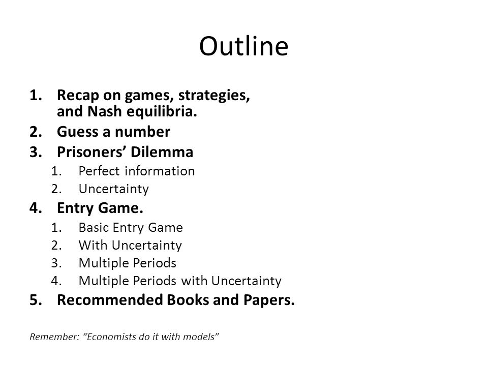 Outline Recap on games, strategies, and Nash equilibria.