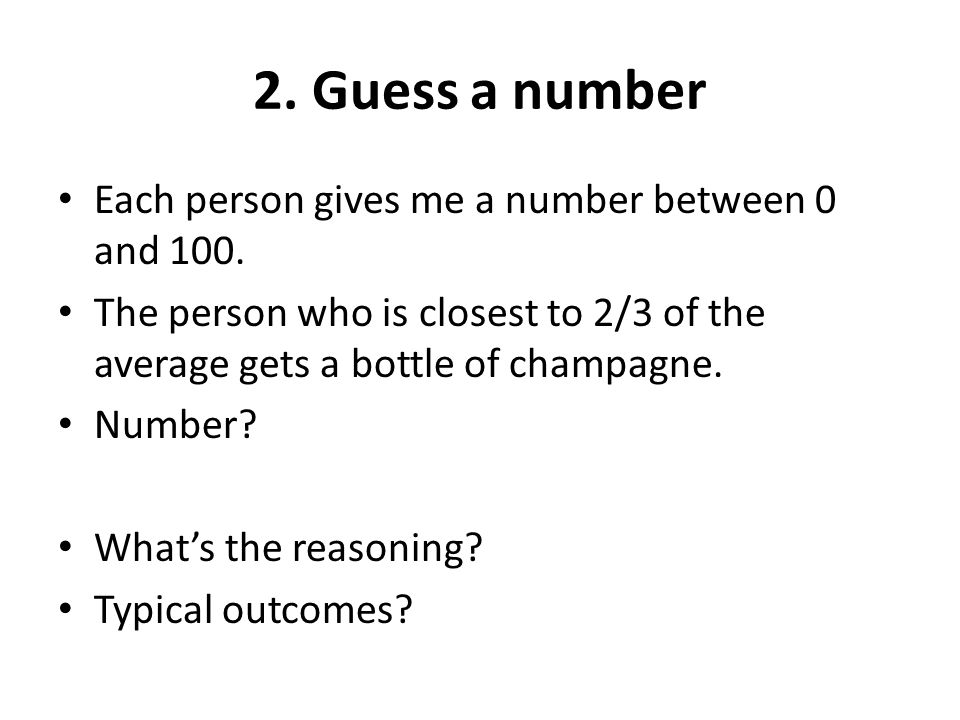 2. Guess a number Each person gives me a number between 0 and 100.