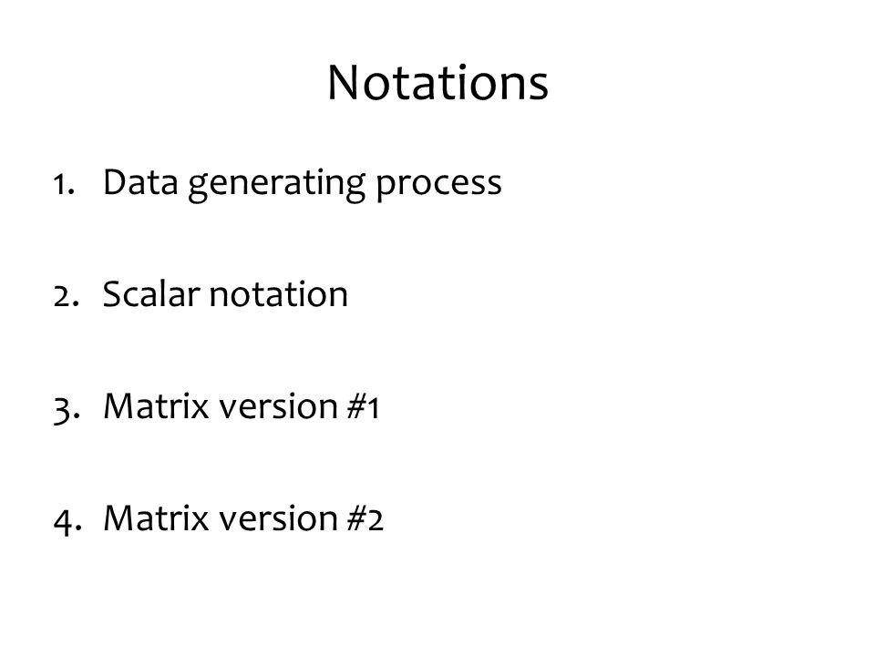 Notations Data generating process Scalar notation Matrix version #1