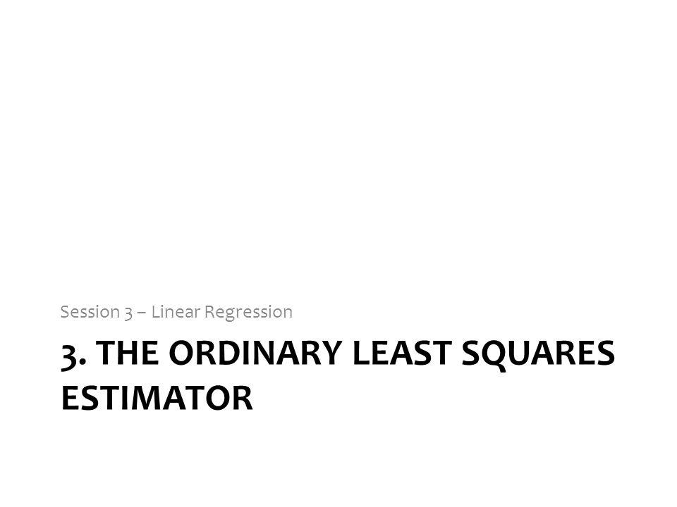 3. The Ordinary Least Squares estimator
