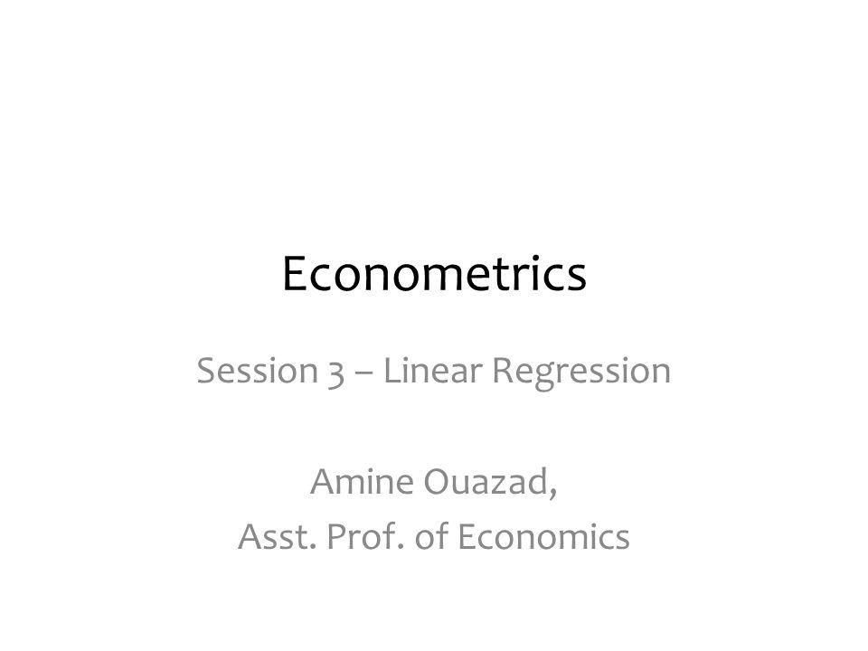 Session 3 – Linear Regression Amine Ouazad, Asst. Prof. of Economics