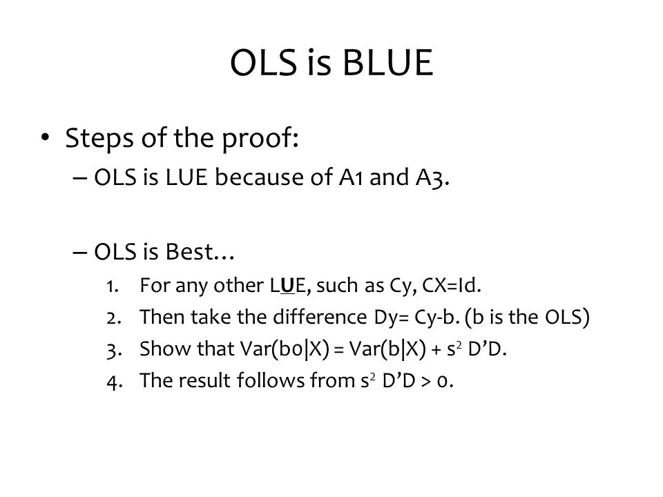 OLS is BLUE Steps of the proof: OLS is LUE because of A1 and A3.