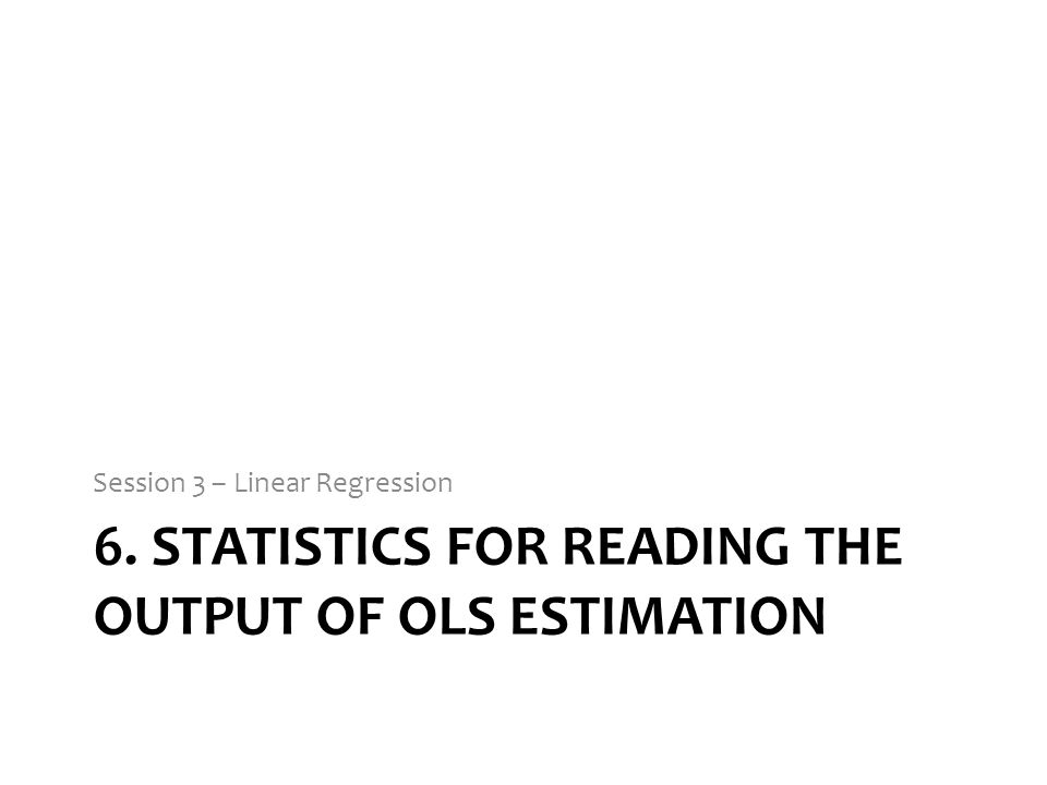 6. Statistics for reading the output of ols estimation