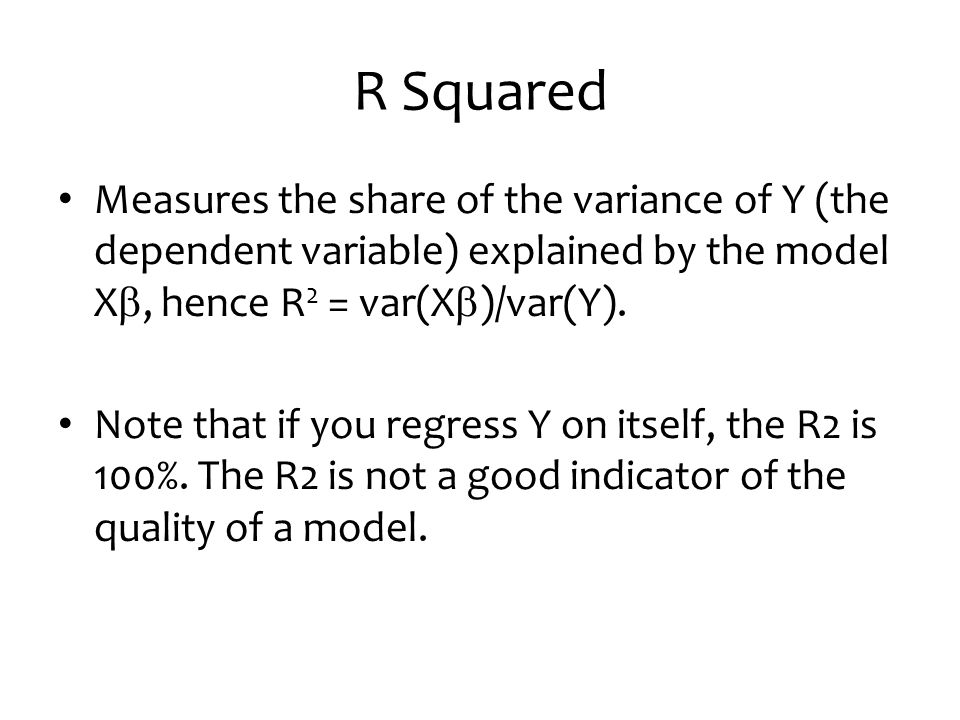 R Squared Measures the share of the variance of Y (the dependent variable) explained by the model Xb, hence R2 = var(Xb)/var(Y).