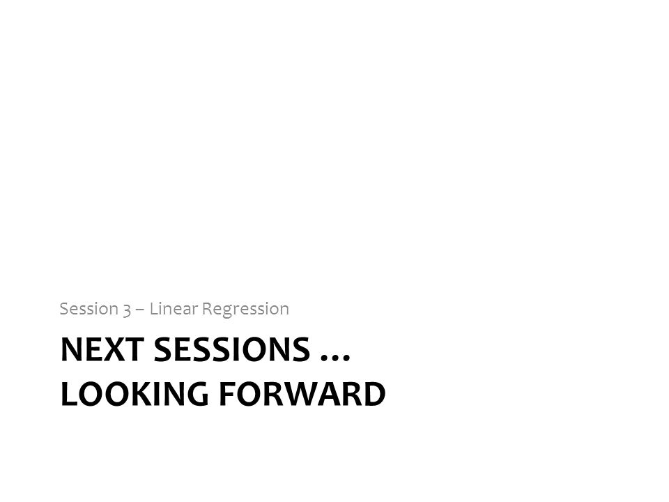 Next sessions … looking forward