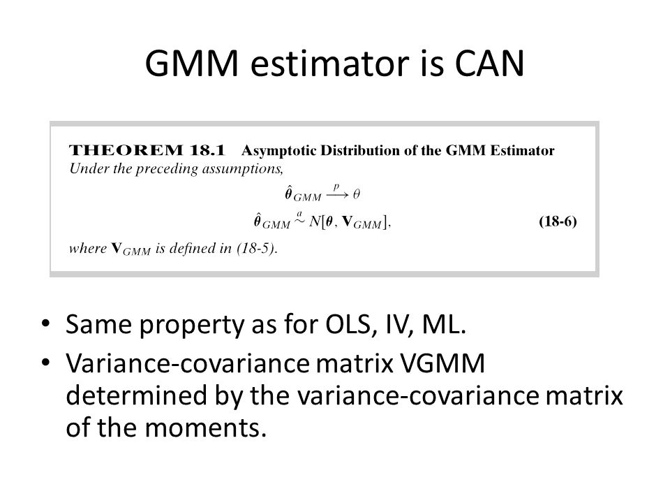 GMM estimator is CAN Same property as for OLS, IV, ML.