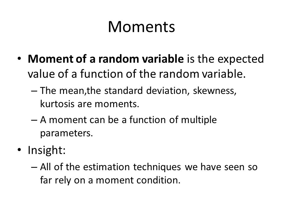 Moments Moment of a random variable is the expected value of a function of the random variable.