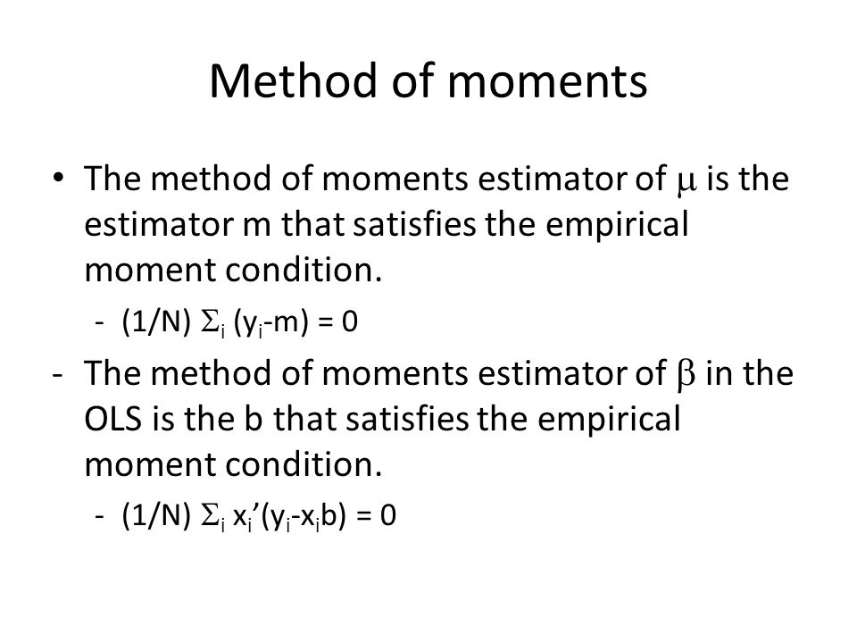 Method of moments The method of moments estimator of m is the estimator m that satisfies the empirical moment condition.