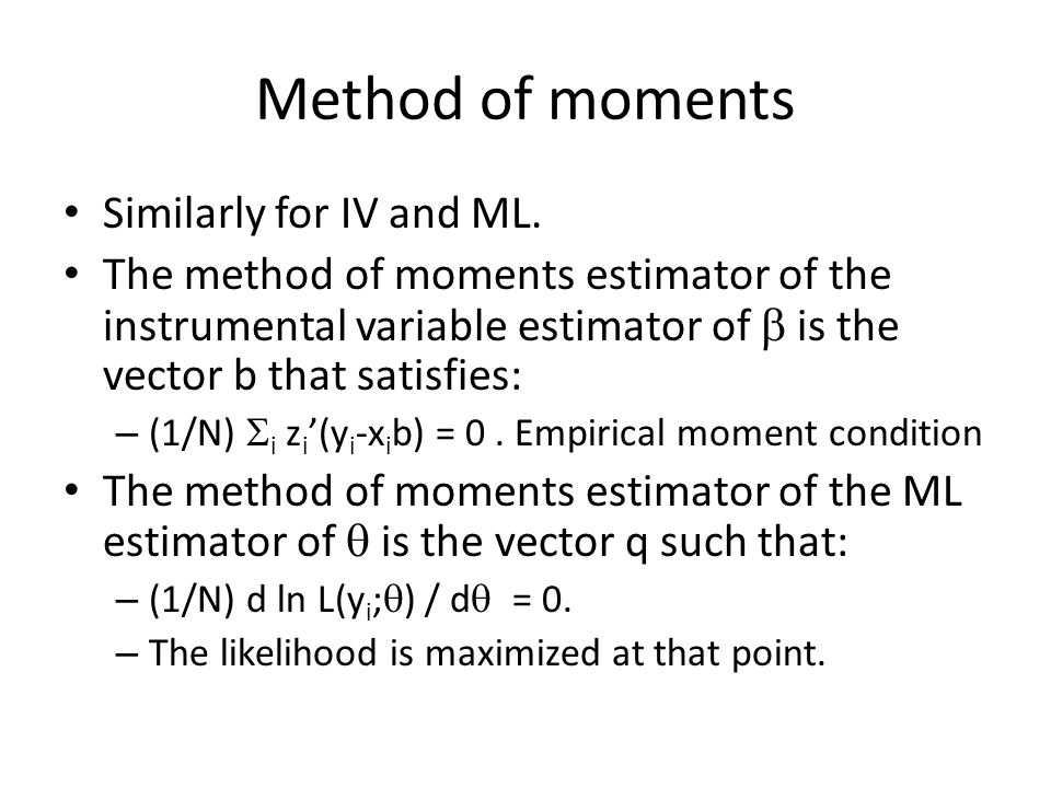 Method of moments Similarly for IV and ML.