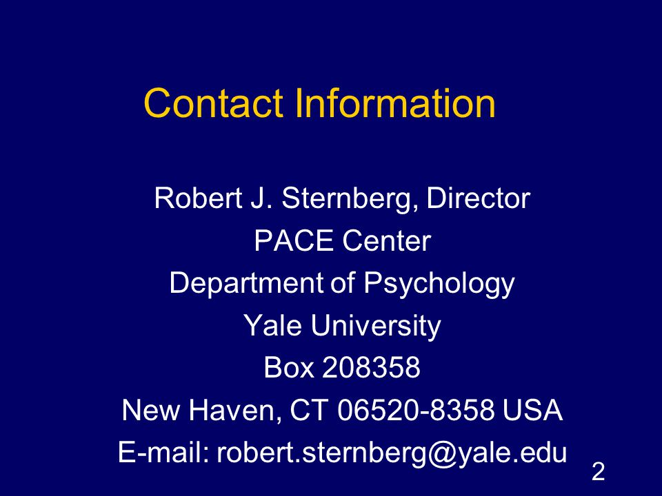 Contact Information Robert J. Sternberg, Director. PACE Center. Department of Psychology. Yale University.