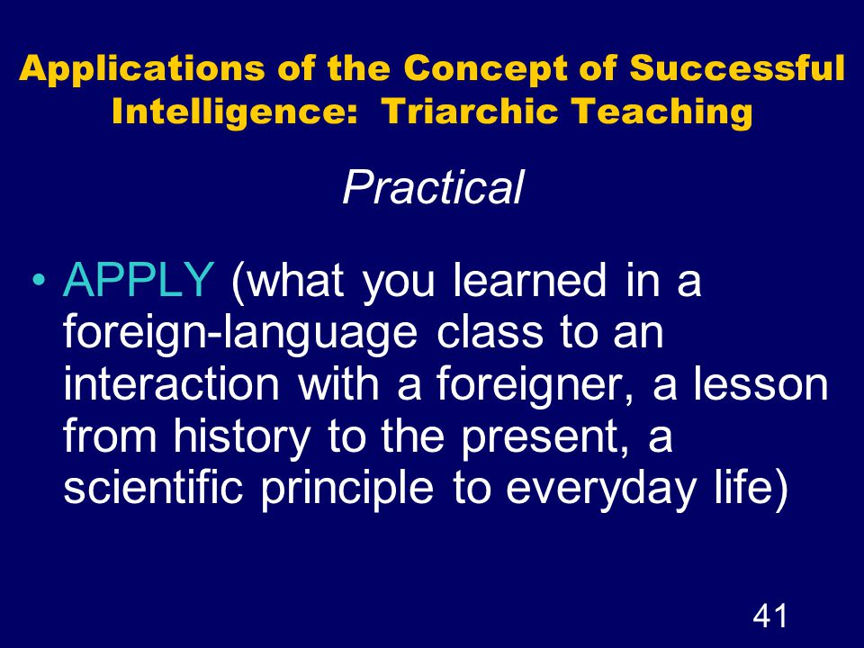 Applications of the Concept of Successful Intelligence: Triarchic Teaching