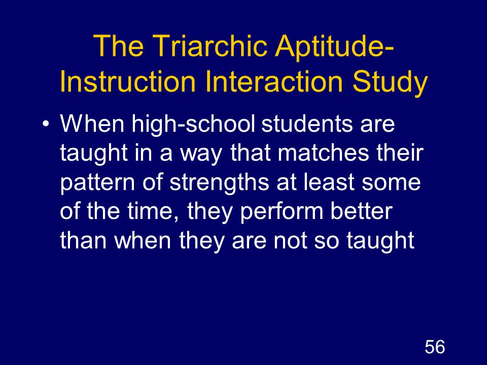 The Triarchic Aptitude-Instruction Interaction Study
