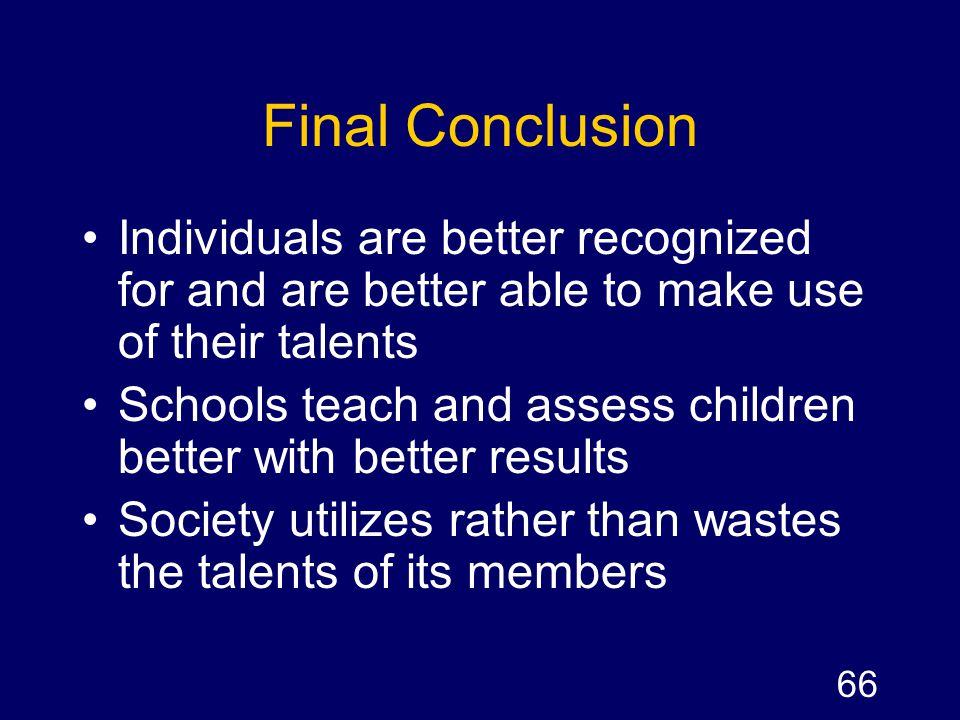 Final Conclusion Individuals are better recognized for and are better able to make use of their talents.
