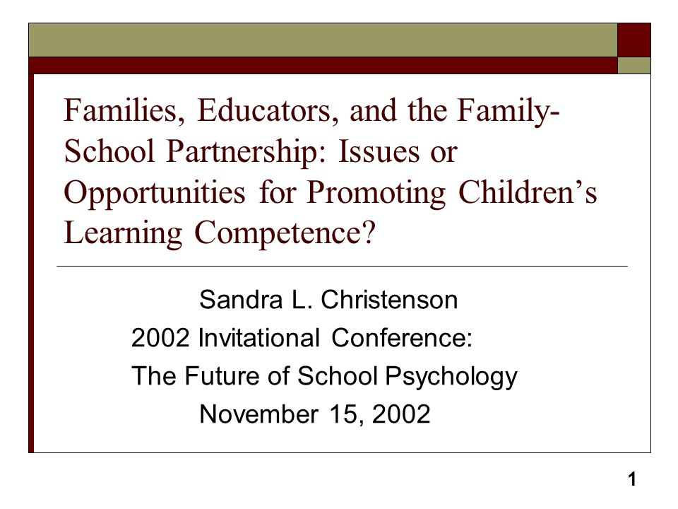 Families, Educators, and the Family-School Partnership: Issues or Opportunities for Promoting Children's Learning Competence
