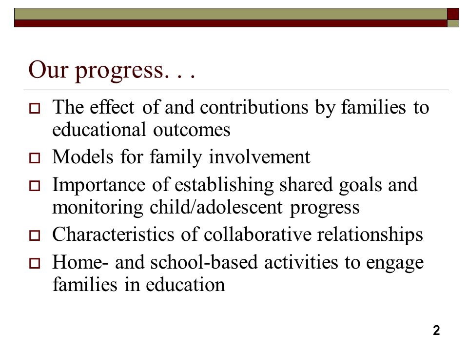 Our progress. . . The effect of and contributions by families to educational outcomes. Models for family involvement.