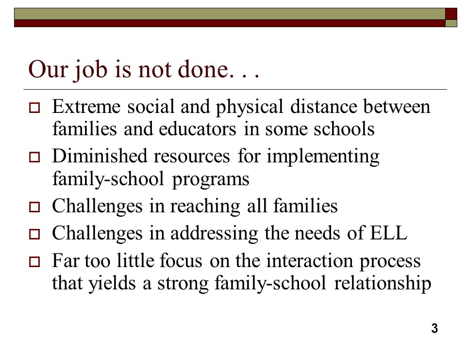 Our job is not done. . . Extreme social and physical distance between families and educators in some schools.
