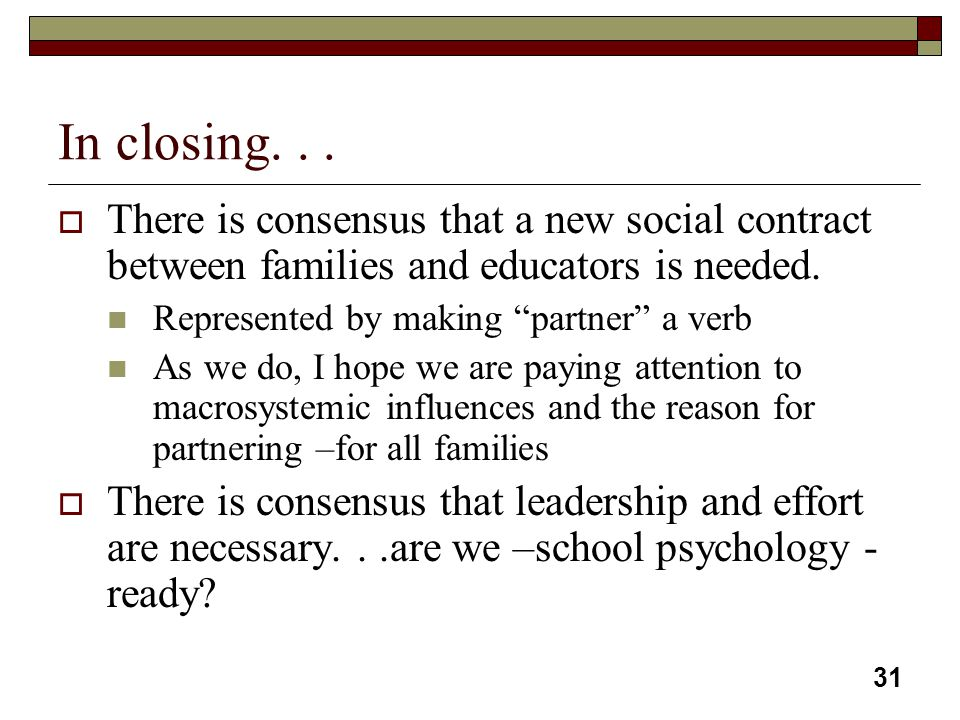 In closing. . . There is consensus that a new social contract between families and educators is needed.