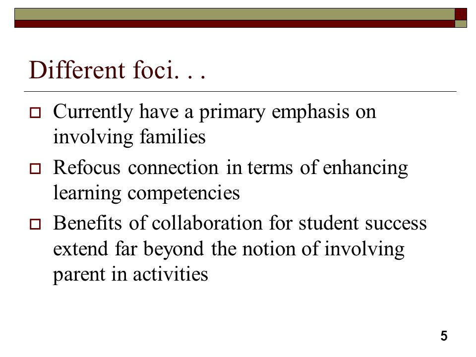Different foci. . . Currently have a primary emphasis on involving families. Refocus connection in terms of enhancing learning competencies.