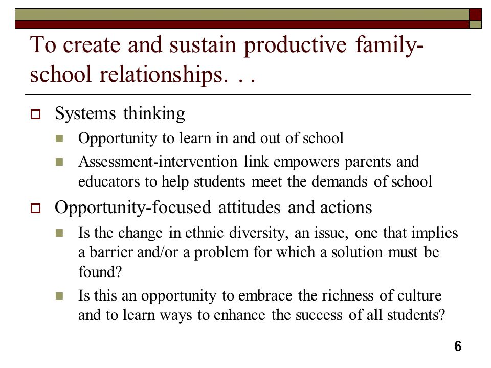 To create and sustain productive family-school relationships. . .