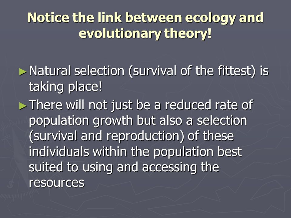 Notice the link between ecology and evolutionary theory!