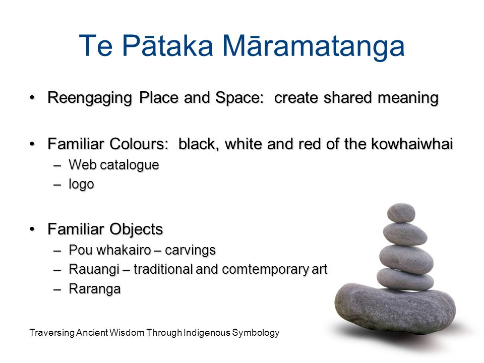 Te Pātaka Māramatanga Reengaging Place and Space: create shared meaning. Familiar Colours: black, white and red of the kowhaiwhai.